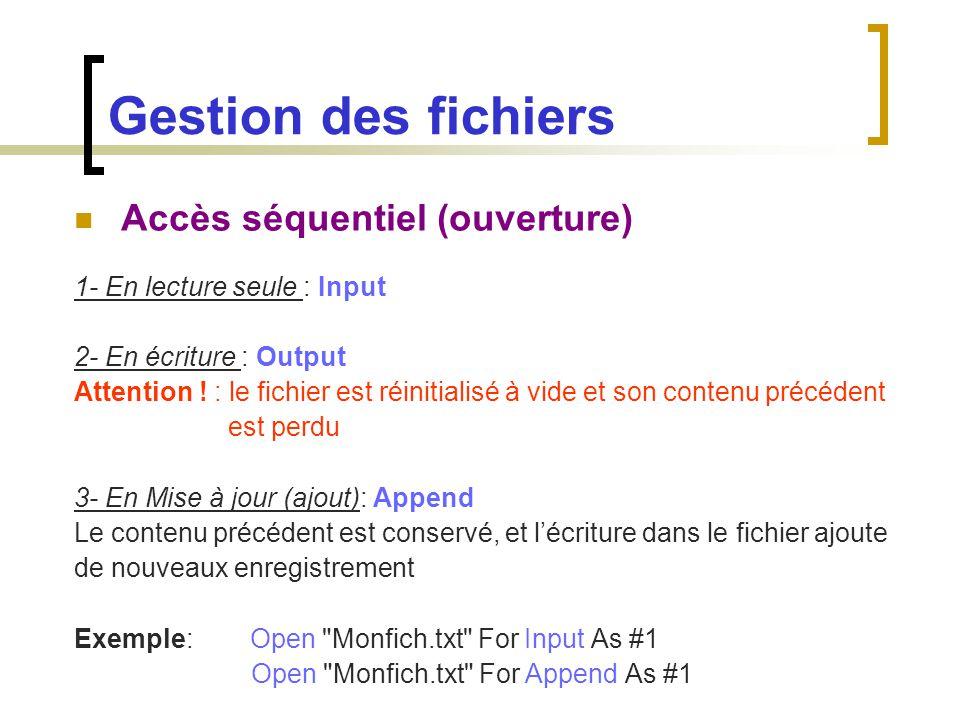 Gestion des fichiers Accès séquentiel (ouverture) 1- En lecture seule : Input 2- En écriture : Output Attention ! : le fichier est réinitialisé à vide