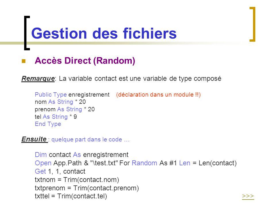 Gestion des fichiers Accès Direct (Random) Remarque: La variable contact est une variable de type composé Public Type enregistrement (déclaration dans