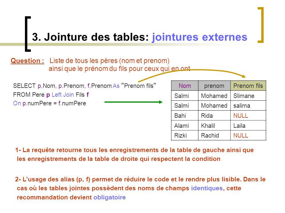 3. Jointure des tables: jointures externes Question : Liste de tous les pères (nom et prenom) ainsi que le prénom du fils pour ceux qui en ont SELECT