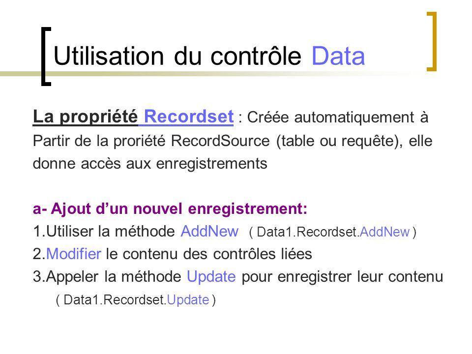 La propriété Recordset : Créée automatiquement à Partir de la proriété RecordSource (table ou requête), elle donne accès aux enregistrements a- Ajout