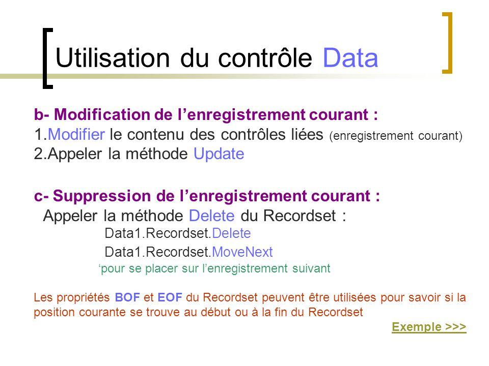 b- Modification de l'enregistrement courant : 1.Modifier le contenu des contrôles liées (enregistrement courant) 2.Appeler la méthode Update c- Suppre