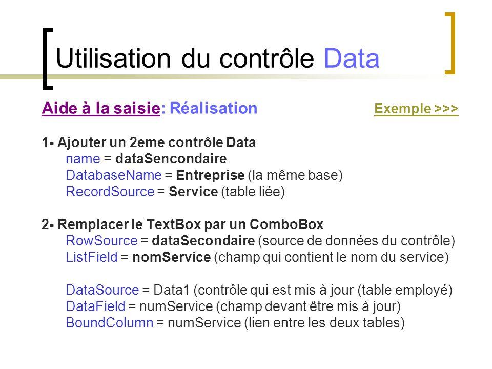 Aide à la saisie: Réalisation Exemple >>> Exemple >>> 1- Ajouter un 2eme contrôle Data name = dataSencondaire DatabaseName = Entreprise (la même base)
