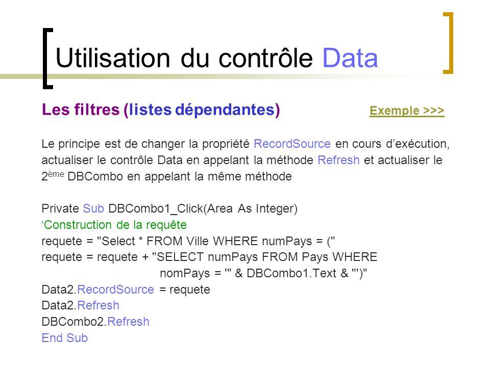 Les filtres (listes dépendantes) Exemple >>>Exemple >>> Le principe est de changer la propriété RecordSource en cours d'exécution, actualiser le contr