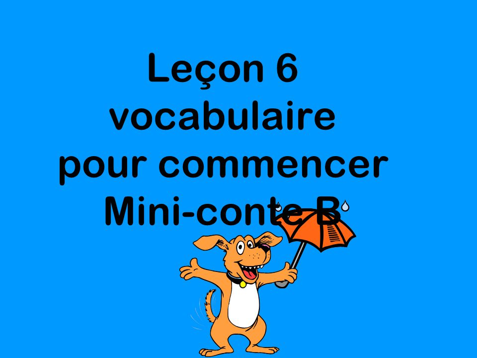 Leçon 6 vocabulaire pour commencer Mini-conte B