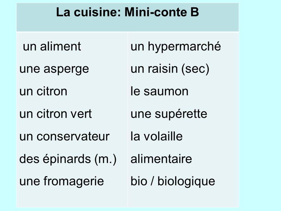La cuisine: Mini-conte B un aliment une asperge un citron un citron vert un conservateur des épinards (m.) une fromagerie un hypermarché un raisin (sec) le saumon une supérette la volaille alimentaire bio / biologique