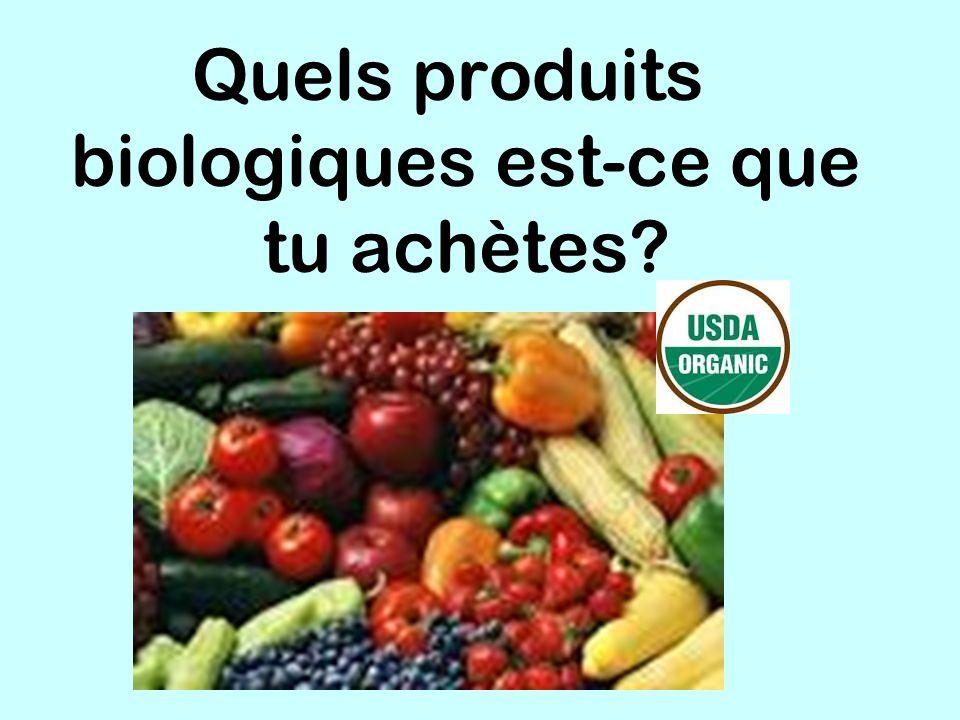 Quels produits biologiques est-ce que tu achètes