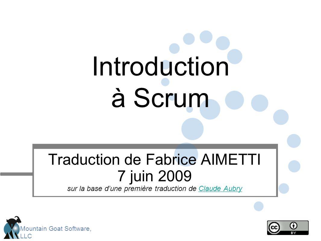 Mountain Goat Software, LLC Introduction à Scrum Traduction de Fabrice AIMETTI 7 juin 2009 sur la base d'une première traduction de Claude AubryClaude Aubry