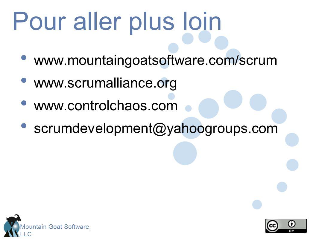Mountain Goat Software, LLC Pour aller plus loin www.mountaingoatsoftware.com/scrum www.scrumalliance.org www.controlchaos.com scrumdevelopment@yahoogroups.com