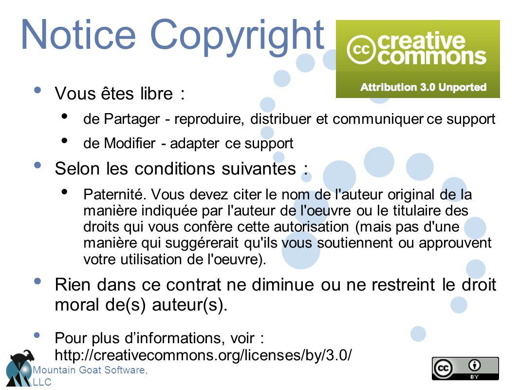 Mountain Goat Software, LLC Notice Copyright Vous êtes libre : de Partager - reproduire, distribuer et communiquer ce support de Modifier - adapter ce support Selon les conditions suivantes : Paternité.
