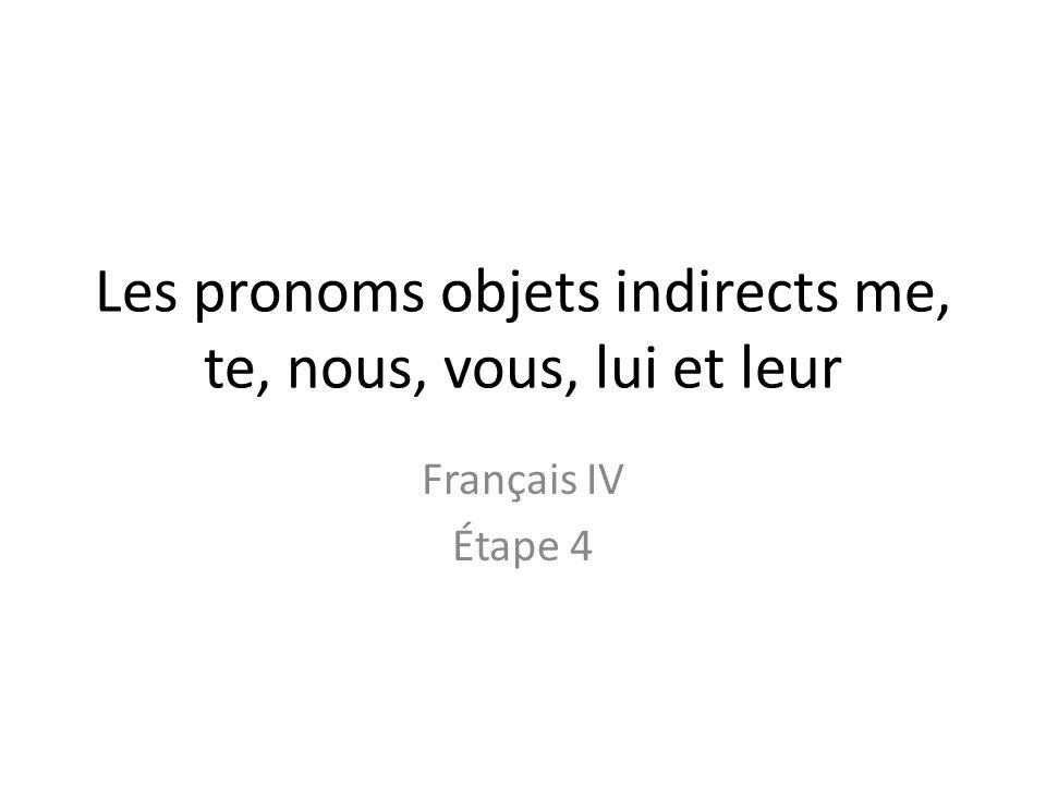 Les pronoms objets indirects sont… me (m')=me te (t')=you nous=us vous=you/plural you lui=him/her leur=them