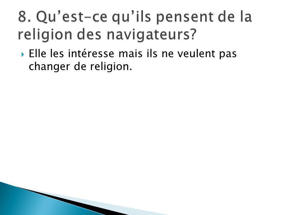  Elle les intéresse mais ils ne veulent pas changer de religion.