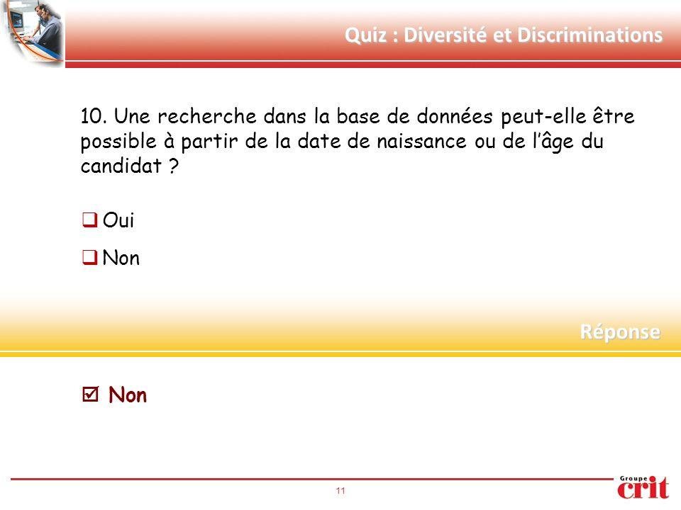 11 Quiz : Diversité et Discriminations 10. Une recherche dans la base de données peut-elle être possible à partir de la date de naissance ou de l'âge