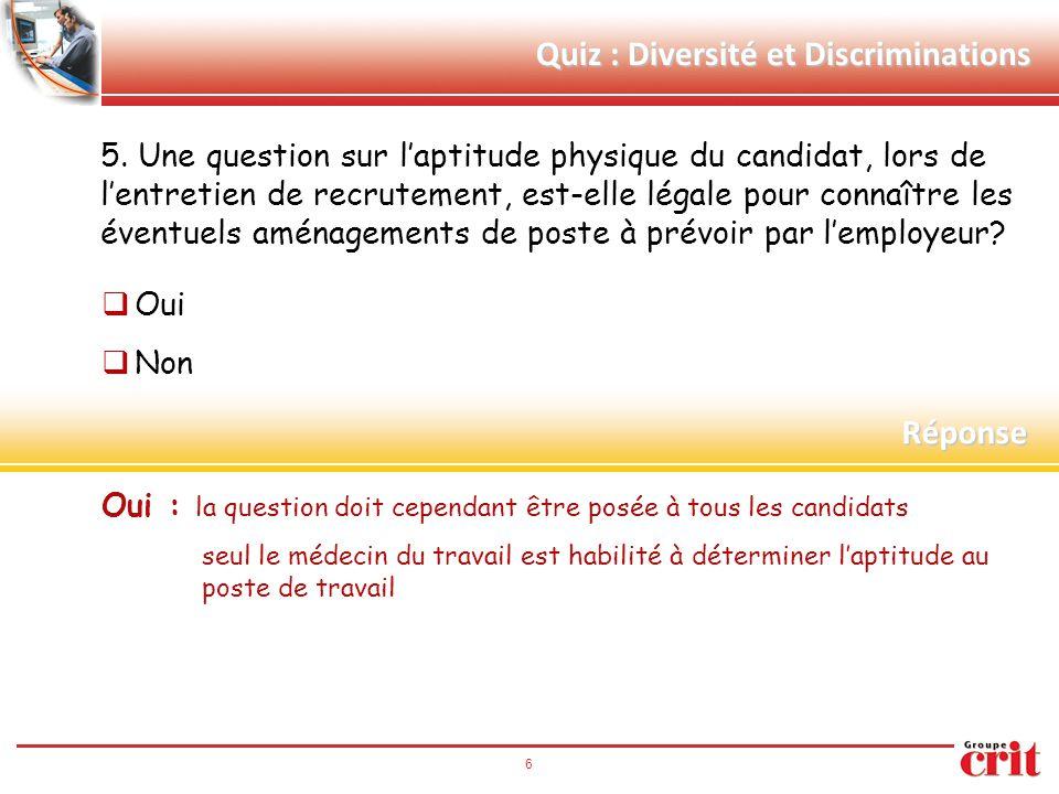 6 5. Une question sur l'aptitude physique du candidat, lors de l'entretien de recrutement, est-elle légale pour connaître les éventuels aménagements d