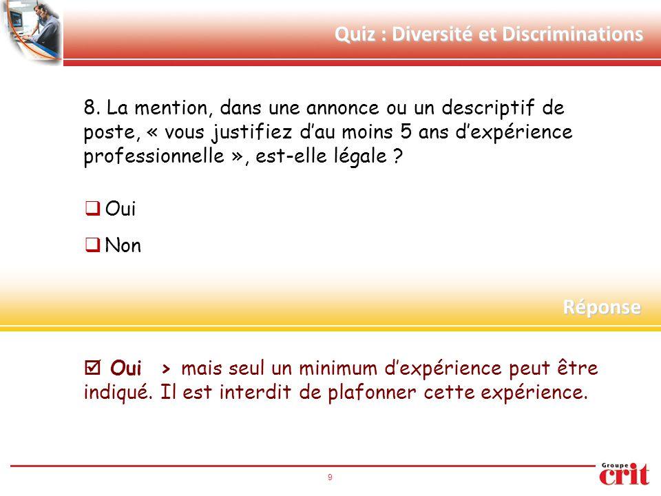 9 Quiz : Diversité et Discriminations 8. La mention, dans une annonce ou un descriptif de poste, « vous justifiez d'au moins 5 ans d'expérience profes