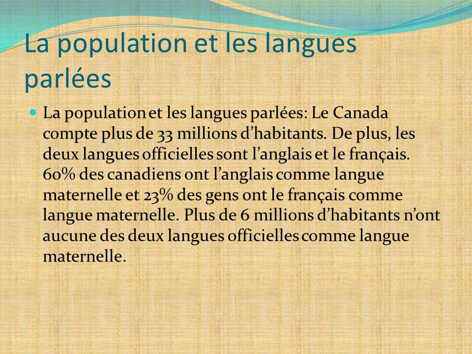 La population et les langues parlées La population et les langues parlées: Le Canada compte plus de 33 millions d'habitants. De plus, les deux langues