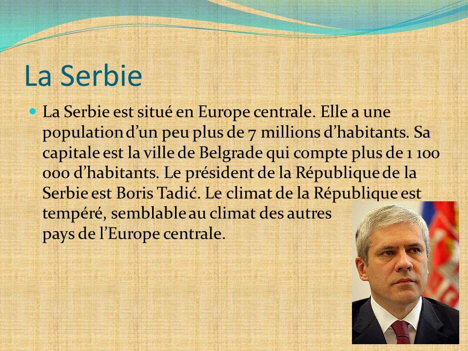 La Serbie La Serbie est situé en Europe centrale. Elle a une population d'un peu plus de 7 millions d'habitants. Sa capitale est la ville de Belgrade