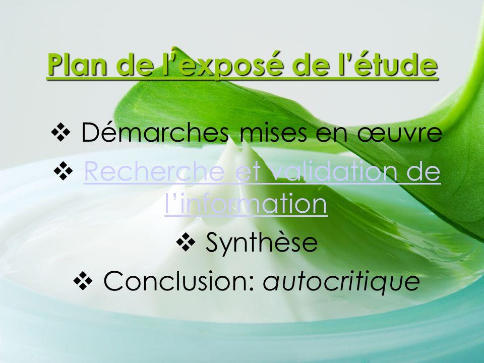 Plan de l'exposé de l'étude  Démarches mises en œuvre  Recherche et validation de l'informationRecherche et validation de l'information  Synthèse 