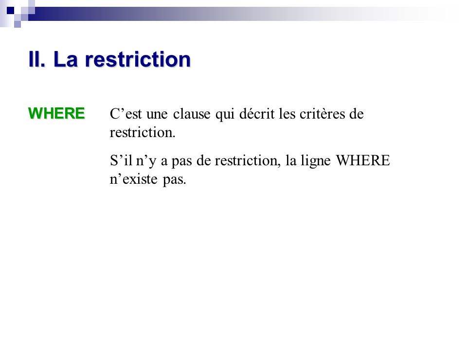II. La restriction WHERE C'est une clause qui décrit les critères de restriction. S'il n'y a pas de restriction, la ligne WHERE n'existe pas.