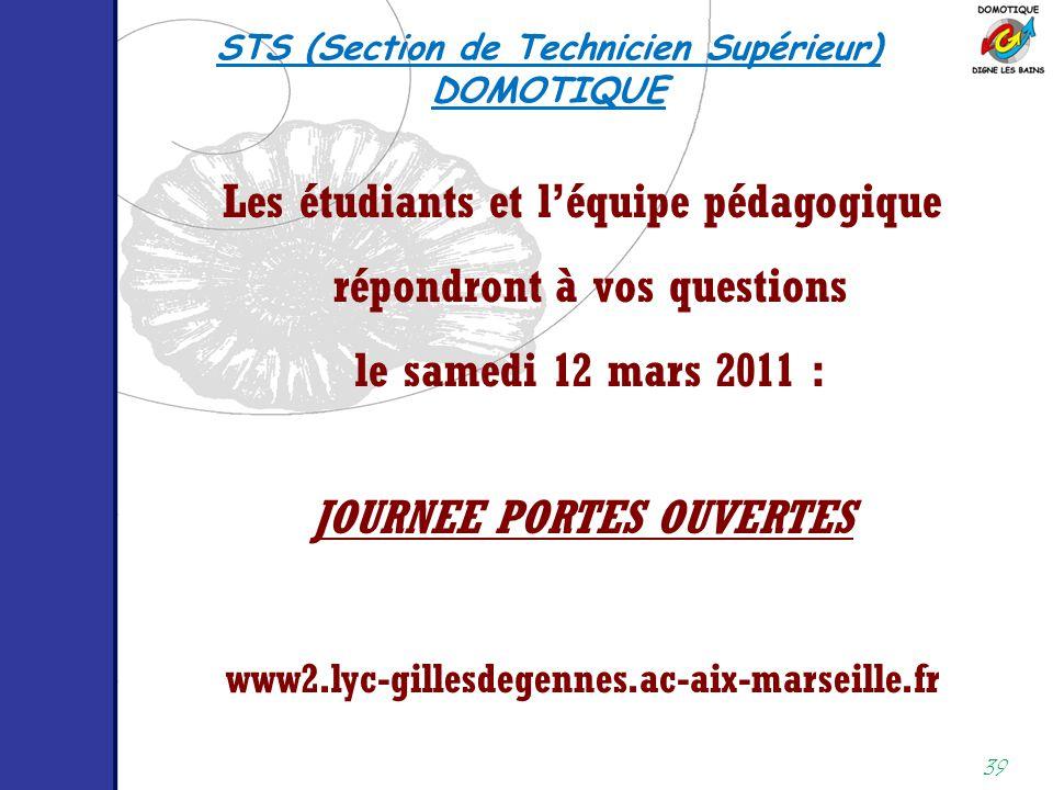 39 Les étudiants et l'équipe pédagogique répondront à vos questions le samedi 12 mars 2011 : JOURNEE PORTES OUVERTES www2.lyc-gillesdegennes.ac-aix-ma