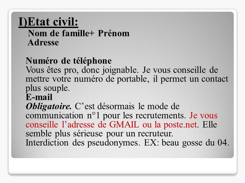 I)Etat civil: Nom de famille+ Prénom Adresse Numéro de téléphone Vous êtes pro, donc joignable. Je vous conseille de mettre votre numéro de portable,