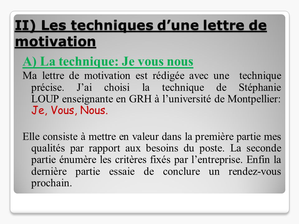 II) Les techniques d'une lettre de motivation A) La technique: Je vous nous Ma lettre de motivation est rédigée avec une technique précise. J'ai chois