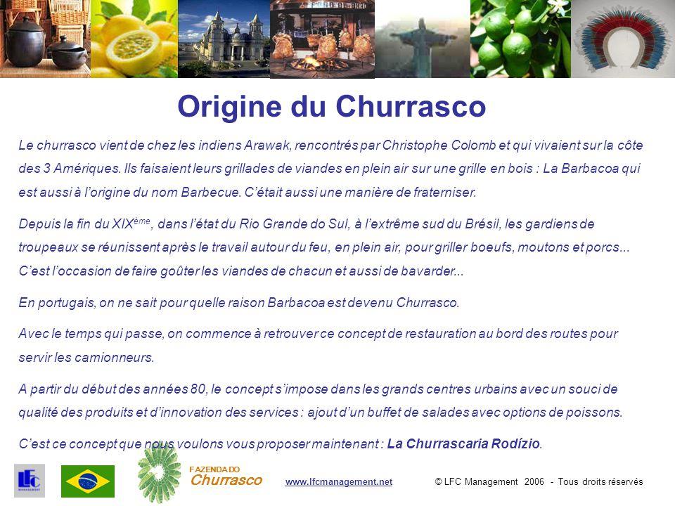 © LFC Management 2006 - Tous droits réservéswww.lfcmanagement.net FAZENDA DO Churrasco Origine du Churrasco Le churrasco vient de chez les indiens Ara
