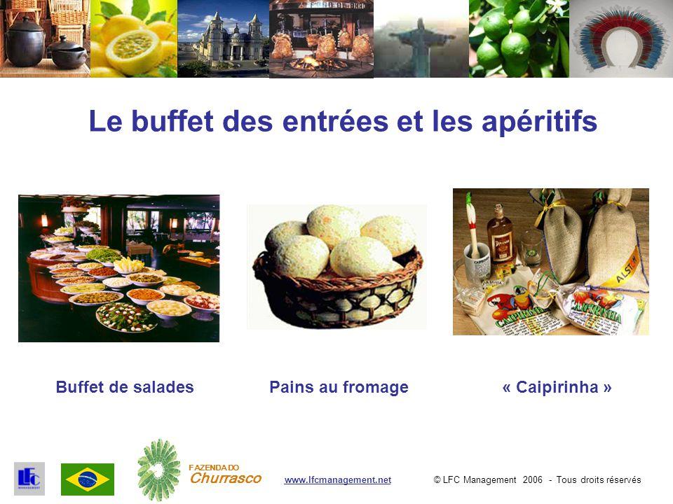 © LFC Management 2006 - Tous droits réservéswww.lfcmanagement.net FAZENDA DO Churrasco Le buffet des entrées et les apéritifs Buffet de saladesPains au fromage« Caipirinha »