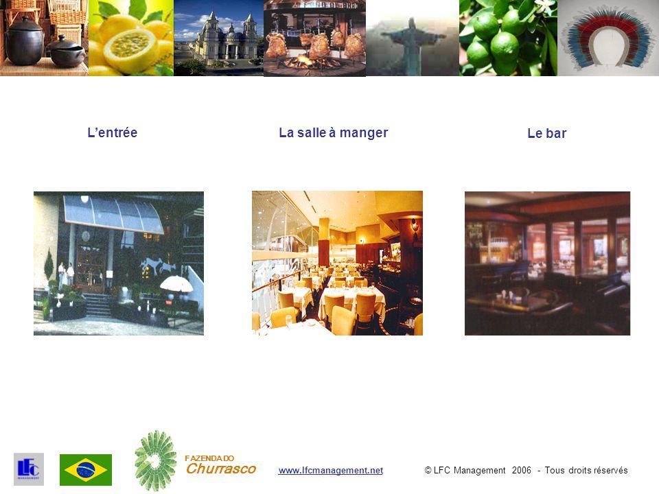 © LFC Management 2006 - Tous droits réservéswww.lfcmanagement.net FAZENDA DO Churrasco La salle à mangerL'entrée Le bar