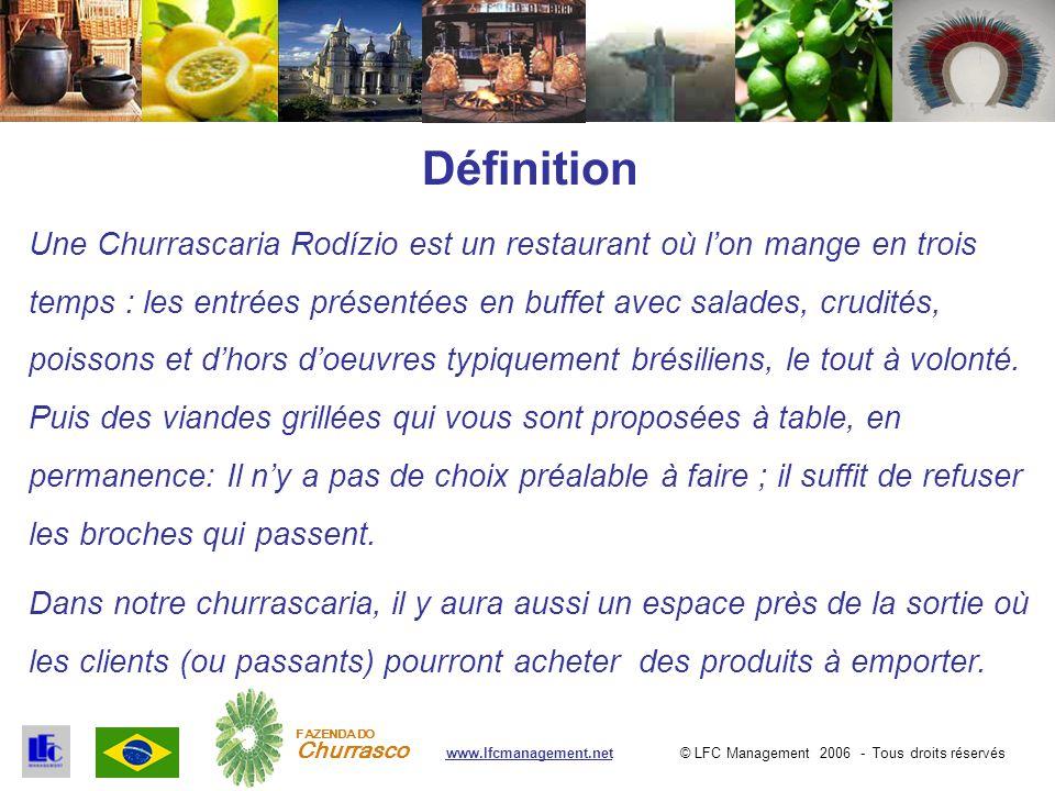 © LFC Management 2006 - Tous droits réservéswww.lfcmanagement.net FAZENDA DO Churrasco Définition Une Churrascaria Rodízio est un restaurant où l'on m