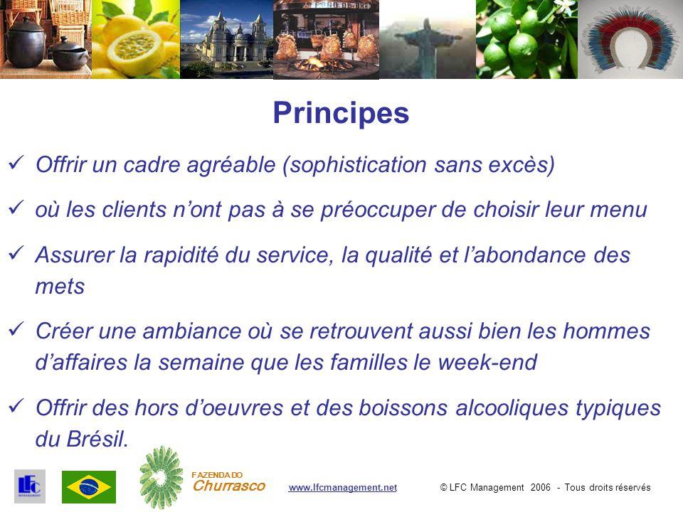 © LFC Management 2006 - Tous droits réservéswww.lfcmanagement.net FAZENDA DO Churrasco Principes Offrir un cadre agréable (sophistication sans excès)