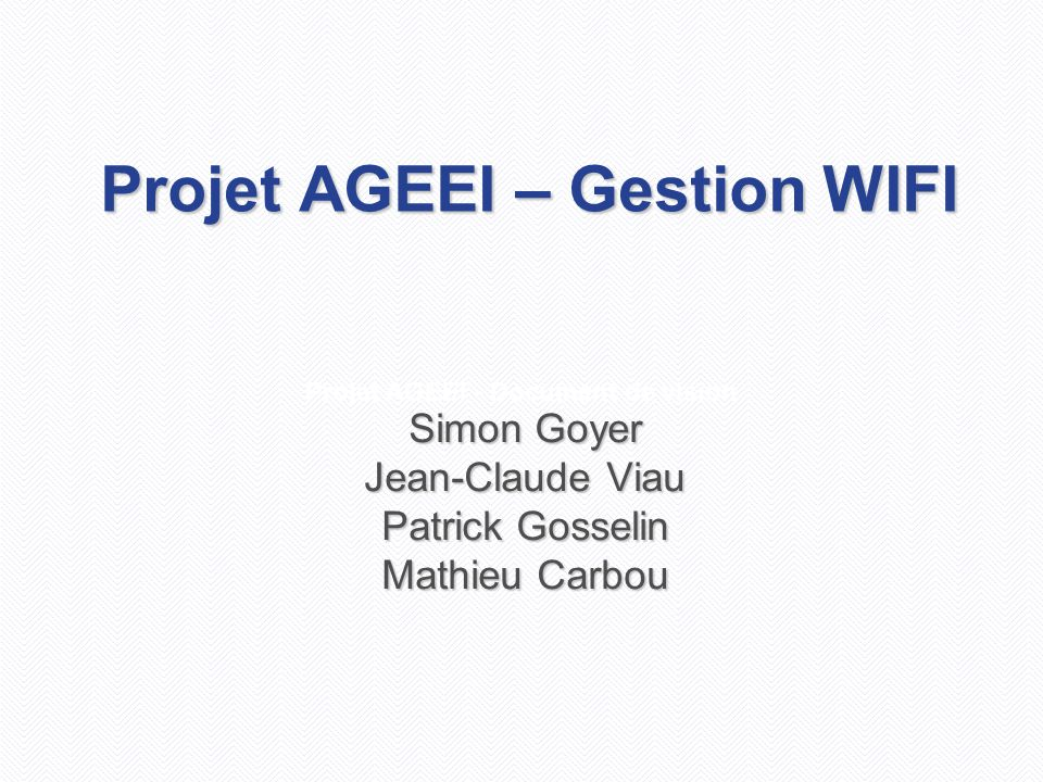 Projet AGEEI - Document de vision Projet AGEEI – Gestion WIFI Simon Goyer Jean-Claude Viau Patrick Gosselin Mathieu Carbou