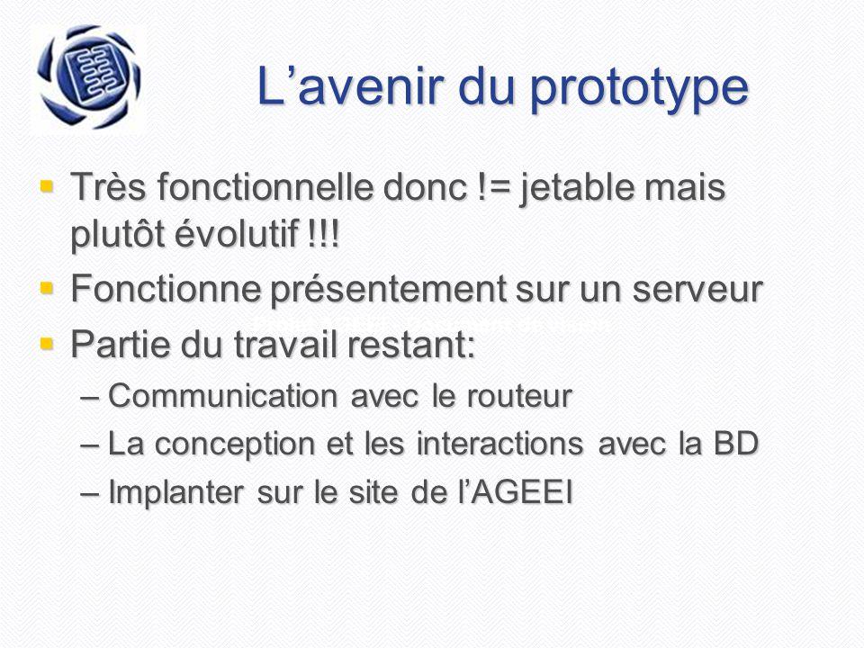 Projet AGEEI - Document de vision L'avenir du prototype  Très fonctionnelle donc != jetable mais plutôt évolutif !!!  Fonctionne présentement sur un