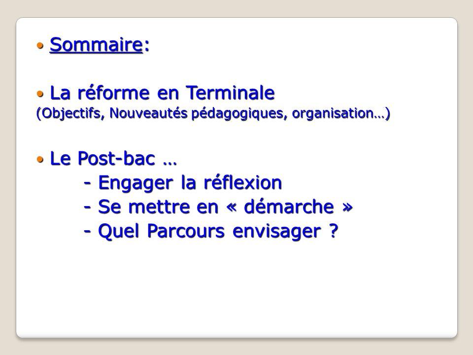 Sommaire: Sommaire: La réforme en Terminale La réforme en Terminale (Objectifs, Nouveautés pédagogiques, organisation…) Le Post-bac … Le Post-bac … -