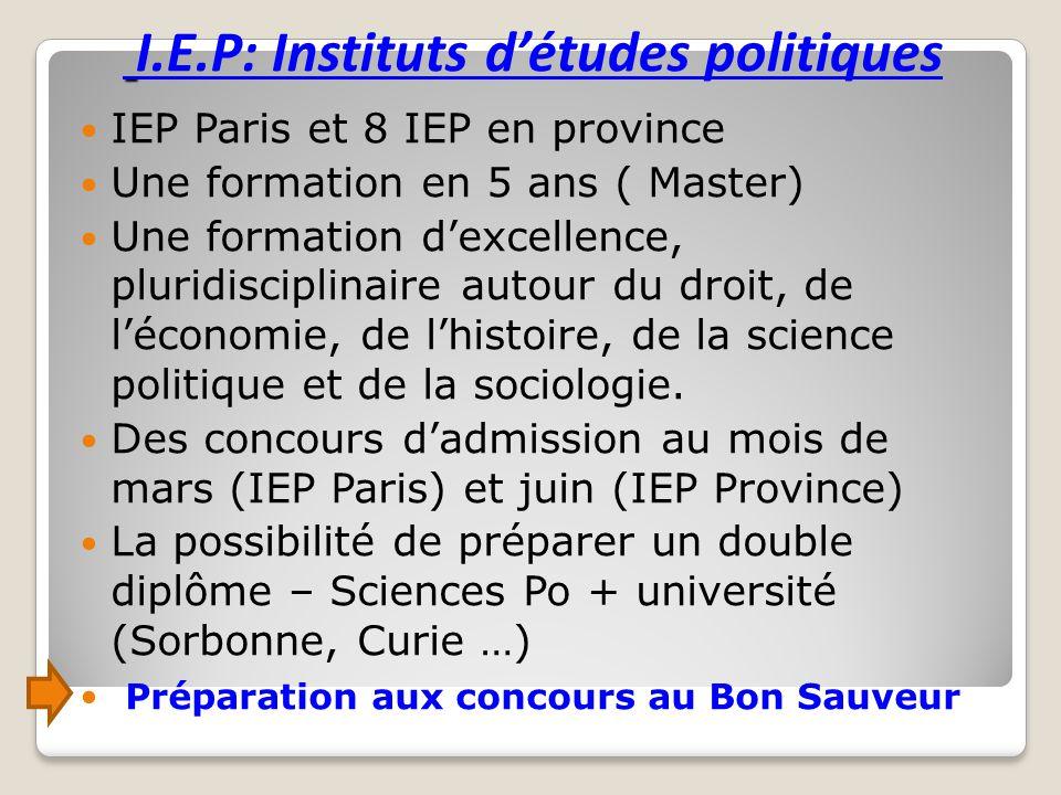 I.E.P: Instituts d'études politiques IEP Paris et 8 IEP en province Une formation en 5 ans ( Master) Une formation d'excellence, pluridisciplinaire au
