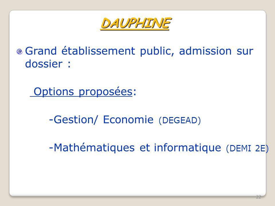 DAUPHINE Grand établissement public, admission sur dossier : Options proposées: -Gestion/ Economie (DEGEAD) -Mathématiques et informatique (DEMI 2E) 2