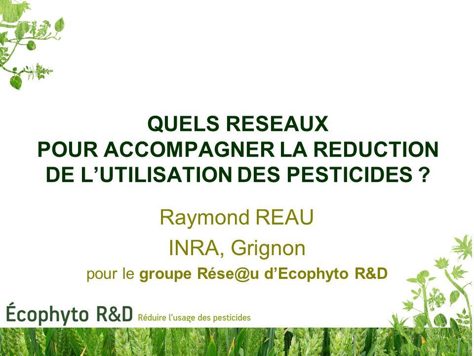 QUELS RESEAUX POUR ACCOMPAGNER LA REDUCTION DE L'UTILISATION DES PESTICIDES .