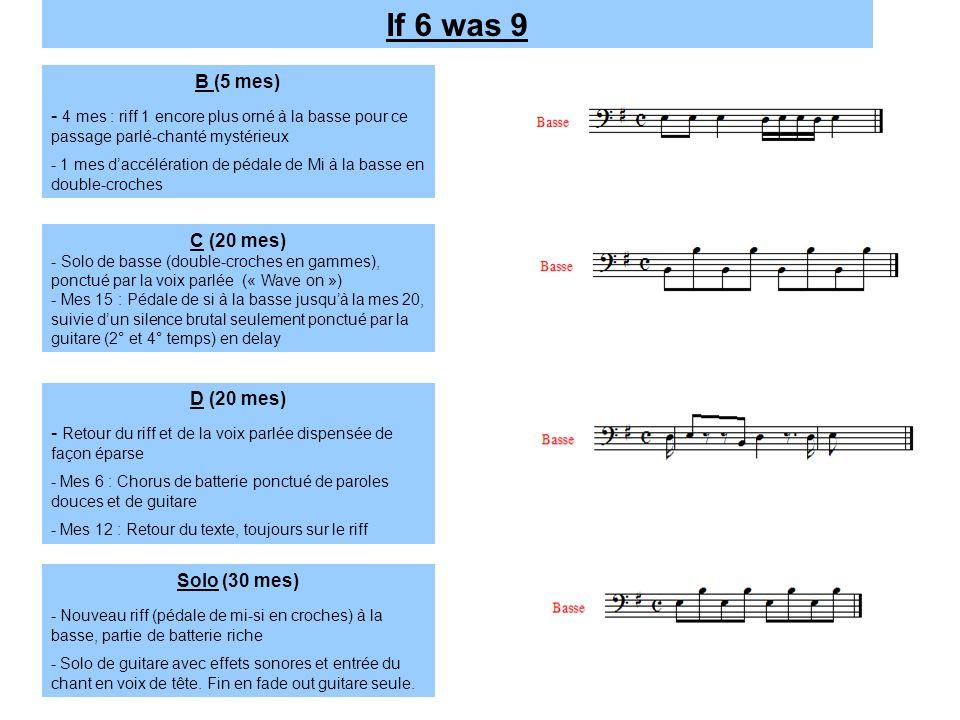 If 6 was 9 B (5 mes) - 4 mes : riff 1 encore plus orné à la basse pour ce passage parlé-chanté mystérieux - 1 mes d'accélération de pédale de Mi à la