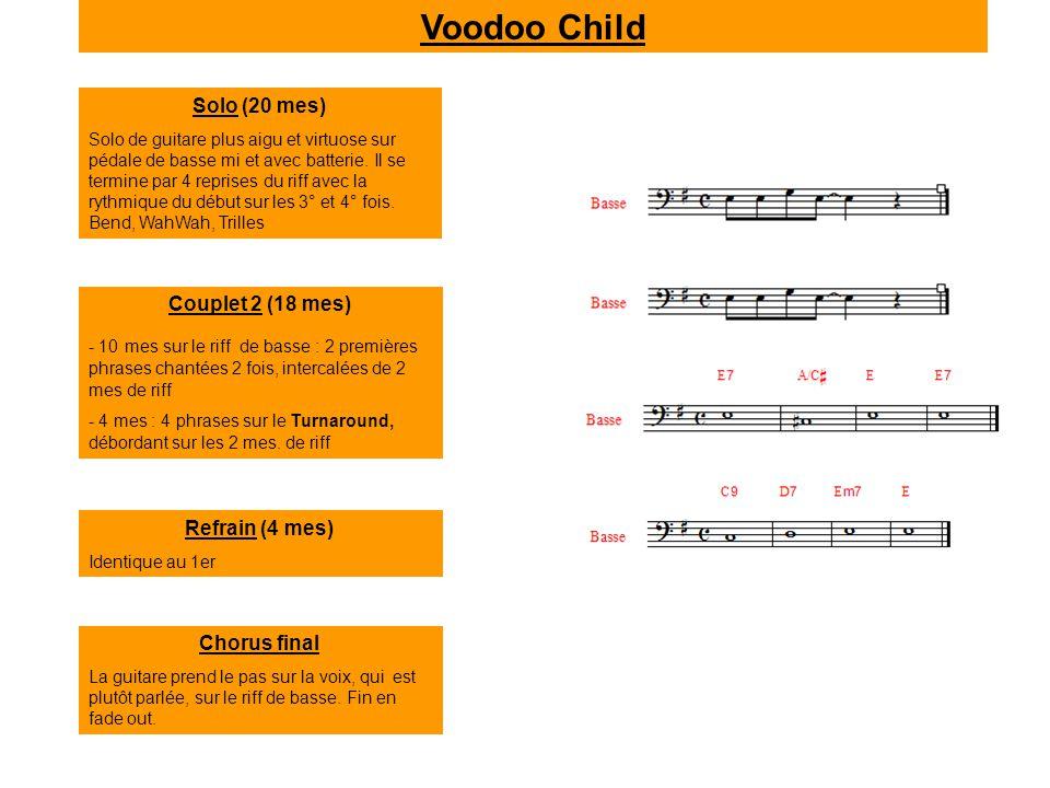 Voodoo Child Solo (20 mes) Solo de guitare plus aigu et virtuose sur pédale de basse mi et avec batterie. Il se termine par 4 reprises du riff avec la