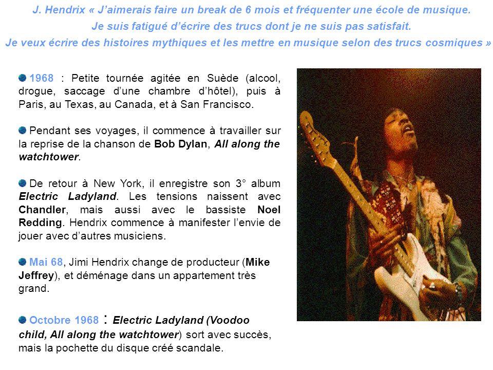 1968 : Petite tournée agitée en Suède (alcool, drogue, saccage d'une chambre d'hôtel), puis à Paris, au Texas, au Canada, et à San Francisco. Pendant