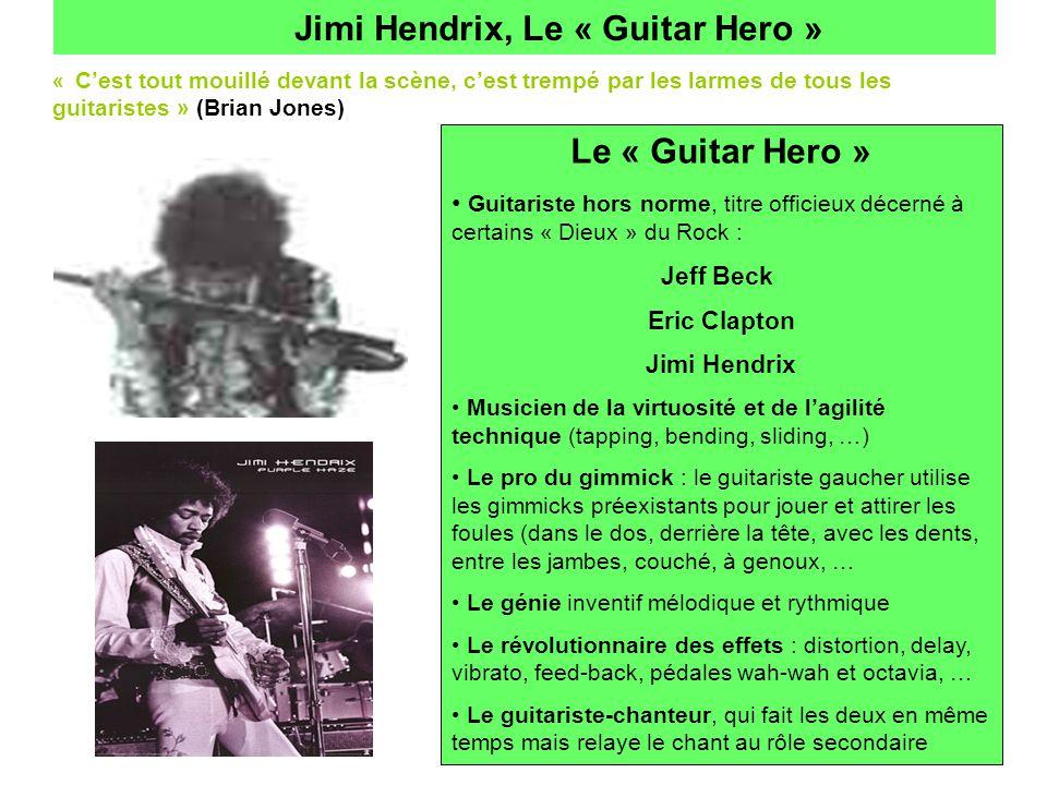 Jimi Hendrix, Le « Guitar Hero » « C'est tout mouillé devant la scène, c'est trempé par les larmes de tous les guitaristes » (Brian Jones) Le « Guitar