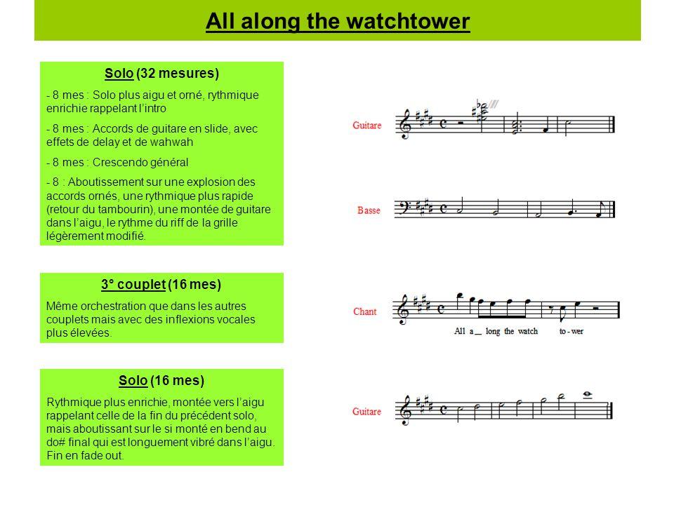 All along the watchtower Solo (32 mesures) - 8 mes : Solo plus aigu et orné, rythmique enrichie rappelant l'intro - 8 mes : Accords de guitare en slid