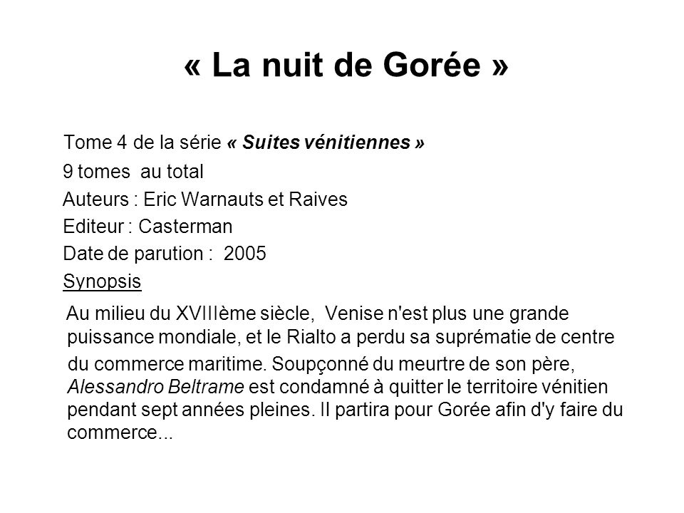 « La nuit de Gorée » Tome 4 de la série « Suites vénitiennes » 9 tomes au total Auteurs : Eric Warnauts et Raives Editeur : Casterman Date de parution