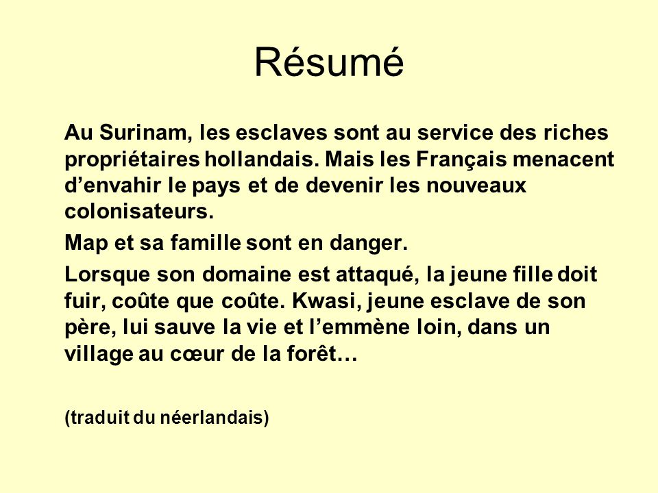 Résumé Au Surinam, les esclaves sont au service des riches propriétaires hollandais. Mais les Français menacent d'envahir le pays et de devenir les no