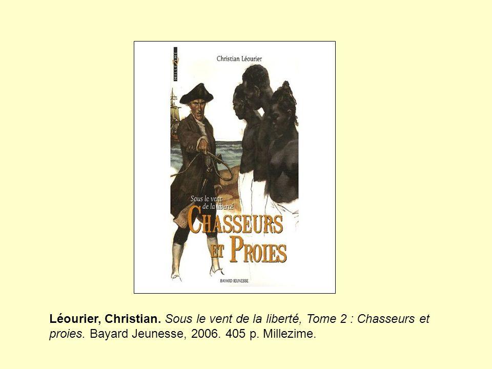 Léourier, Christian. Sous le vent de la liberté, Tome 2 : Chasseurs et proies. Bayard Jeunesse, 2006. 405 p. Millezime.