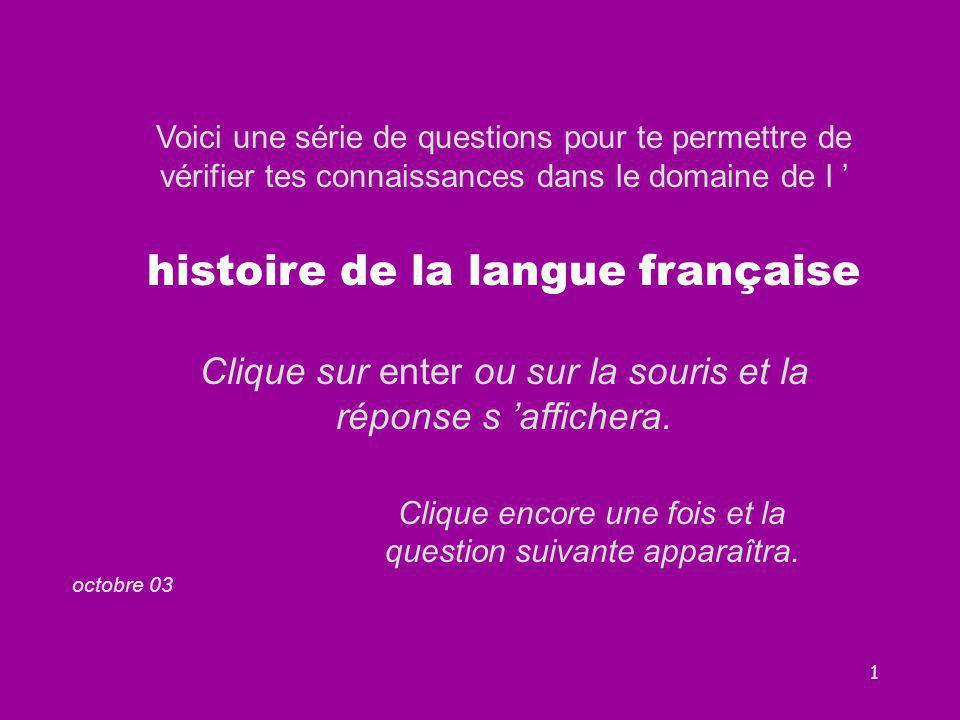 1 Voici une série de questions pour te permettre de vérifier tes connaissances dans le domaine de l ' histoire de la langue française Clique sur enter