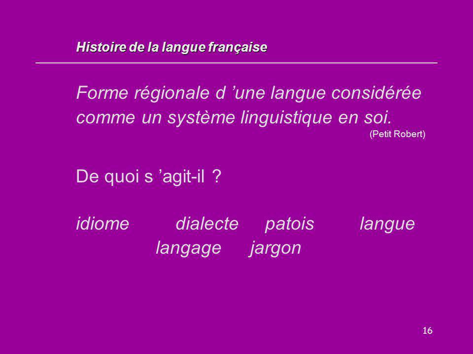 16 Forme régionale d 'une langue considérée comme un système linguistique en soi. (Petit Robert) De quoi s 'agit-il ? idiome dialectepatoislangue lang