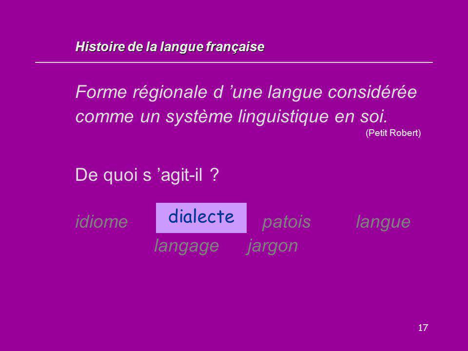 17 Forme régionale d 'une langue considérée comme un système linguistique en soi. (Petit Robert) De quoi s 'agit-il ? idiome dialectepatoislangue lang