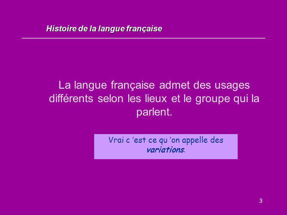 3 La langue française admet des usages différents selon les lieux et le groupe qui la parlent. Vrai / Faux ? Vrai c 'est ce qu 'on appelle des variati