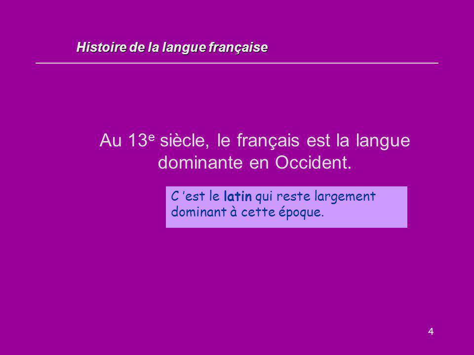 4 Au 13 e siècle, le français est la langue dominante en Occident. Vrai / Faux ? C 'est le latin qui reste largement dominant à cette époque. Histoire
