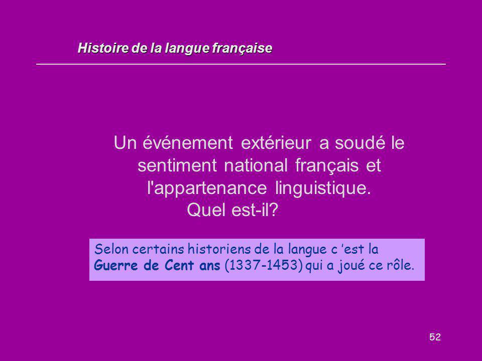 52 Un événement extérieur a soudé le sentiment national français et l'appartenance linguistique. Quel est-il? Selon certains historiens de la langue c